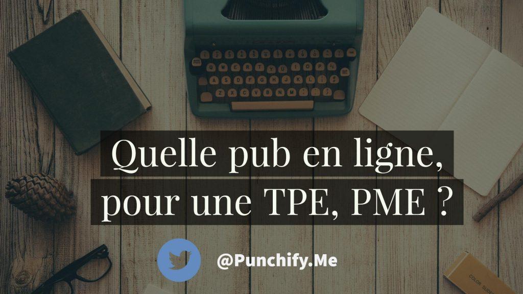 Quelle pub en ligne pour une TPE, PME ?