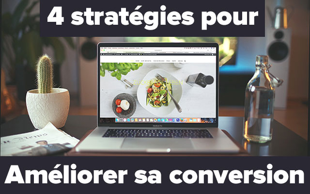 4 stratégies pour améliorer son taux de conversion