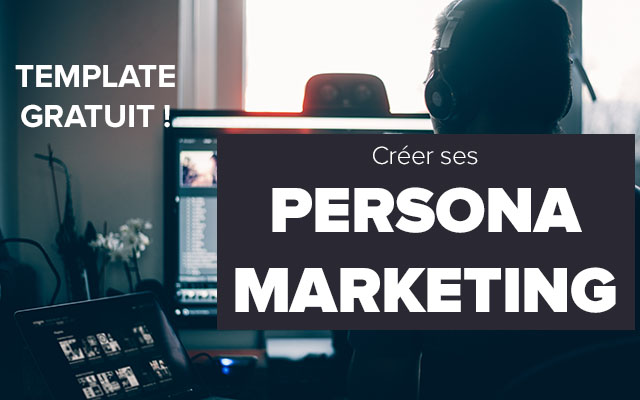 Persona Marketing & Buyer Persona : template, d'efinition et m'ethodologie