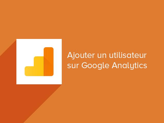 Ajouter un utilisateur sur Google Analytics
