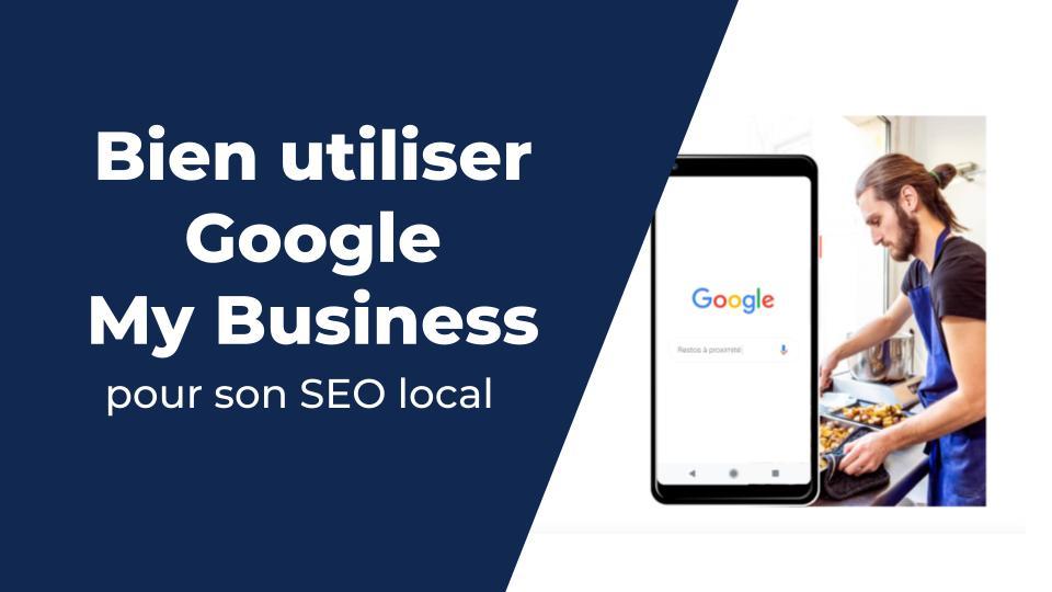 Bien utiliser Google My Business pour son SEO Local