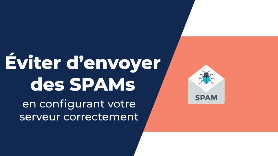 Configurer votre serveur pour éviter d'envoyer des SPAMs