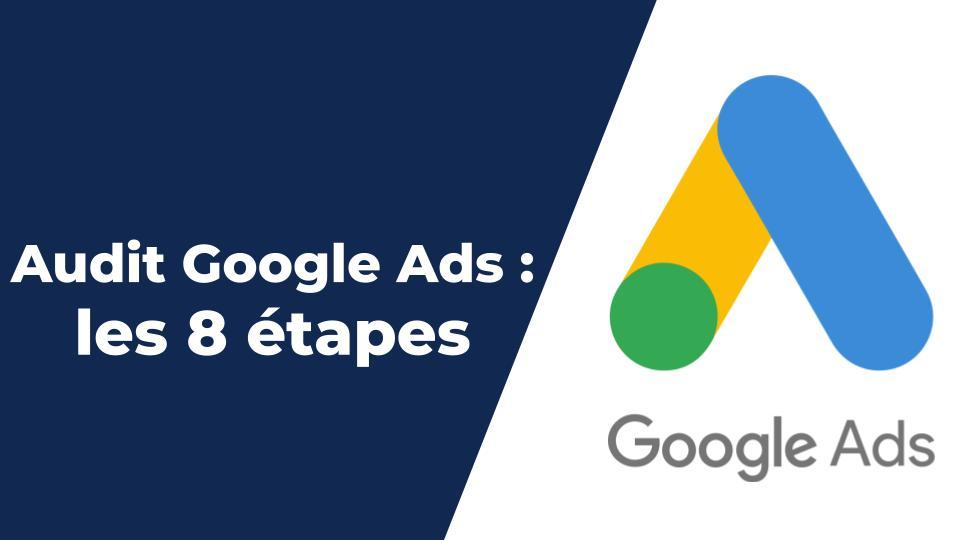 Audit Google Ads : 8 étapes clés