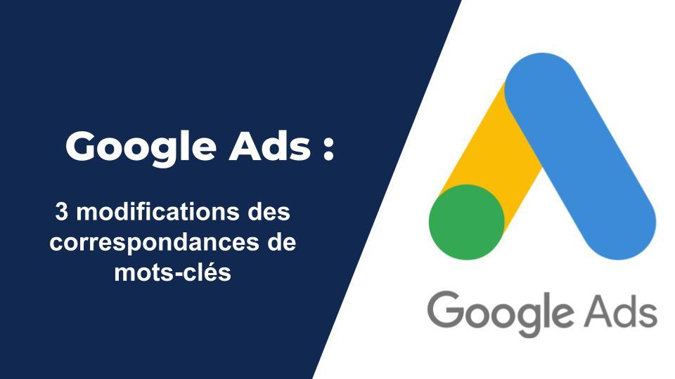 Nouvelles modifications apportées à la correspondance des mots-clés dans Google Ads : ce que cela signifie vraiment