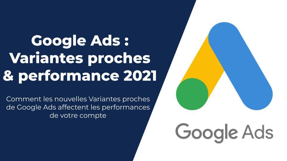 Comment les Variantes proches de Google Ads affectent vos performances ?